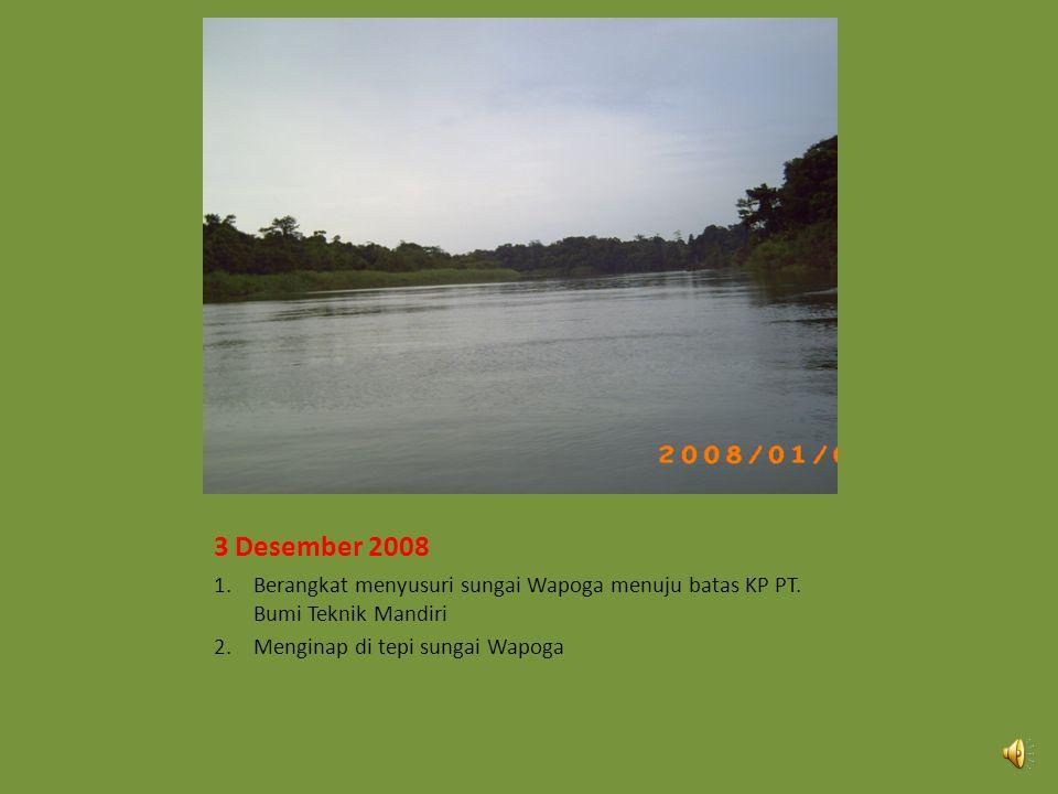 3 Desember 2008 Berangkat menyusuri sungai Wapoga menuju batas KP PT.