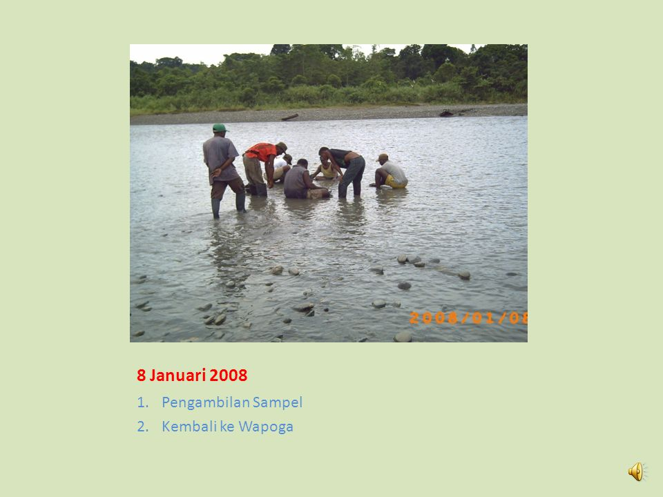 8 Januari 2008 Pengambilan Sampel Kembali ke Wapoga
