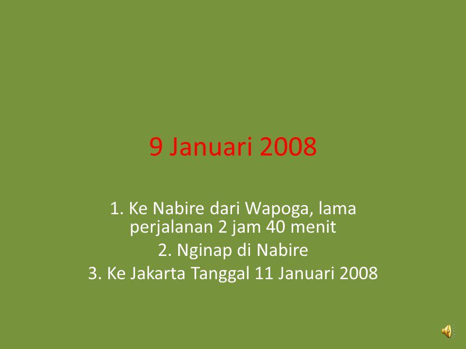 9 Januari 2008 1. Ke Nabire dari Wapoga, lama perjalanan 2 jam 40 menit.