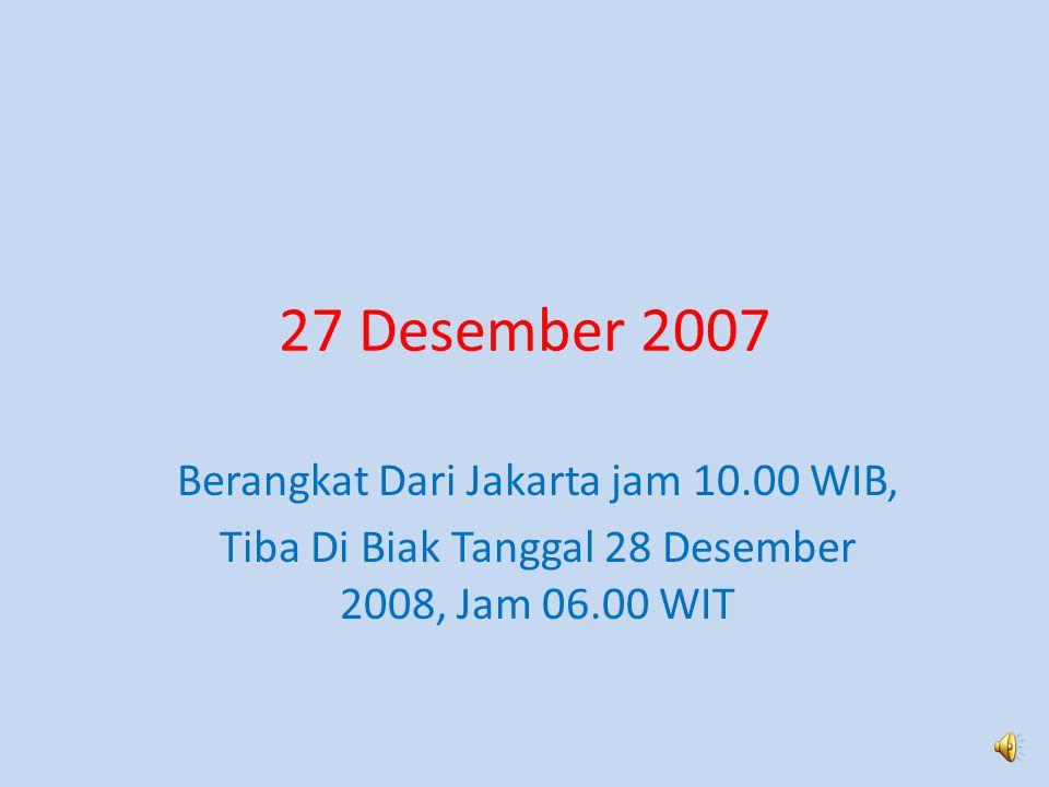 27 Desember 2007 Berangkat Dari Jakarta jam 10.00 WIB,