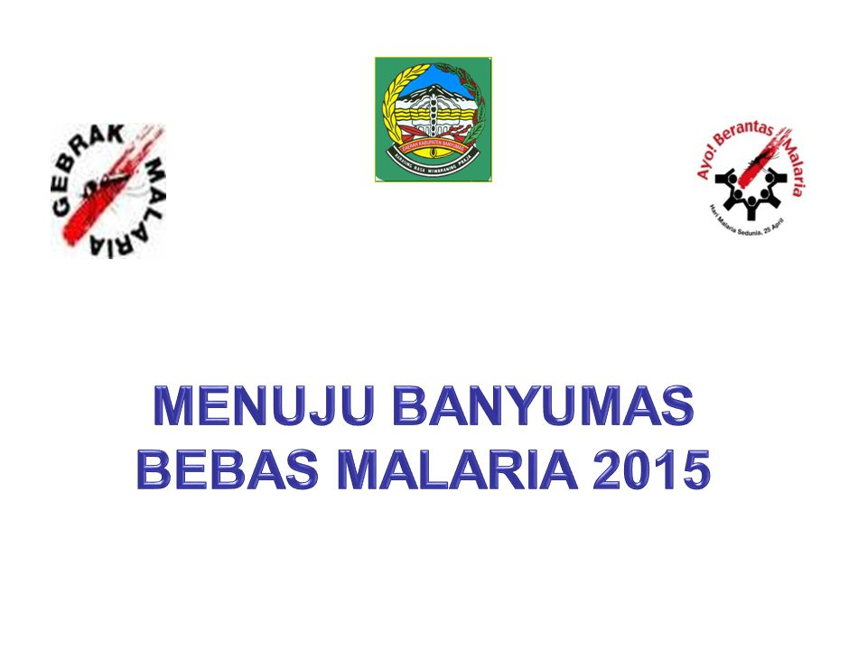 MENUJU BANYUMAS BEBAS MALARIA 2015