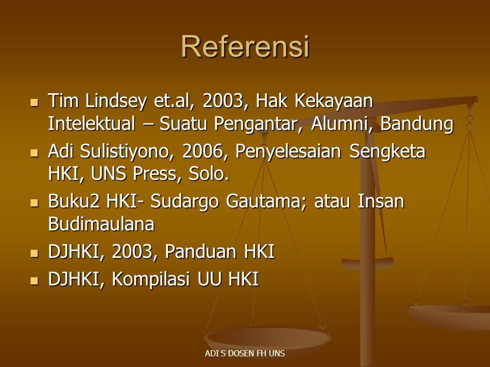 Referensi Tim Lindsey et.al, 2003, Hak Kekayaan Intelektual – Suatu Pengantar, Alumni, Bandung.