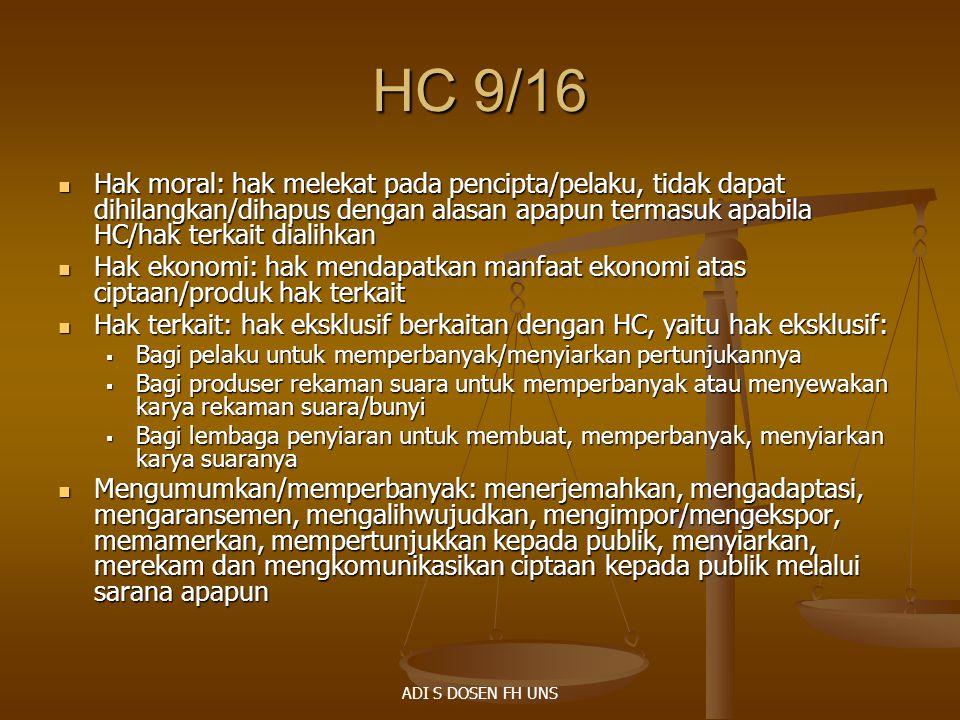 HC 9/16 Hak moral: hak melekat pada pencipta/pelaku, tidak dapat dihilangkan/dihapus dengan alasan apapun termasuk apabila HC/hak terkait dialihkan.