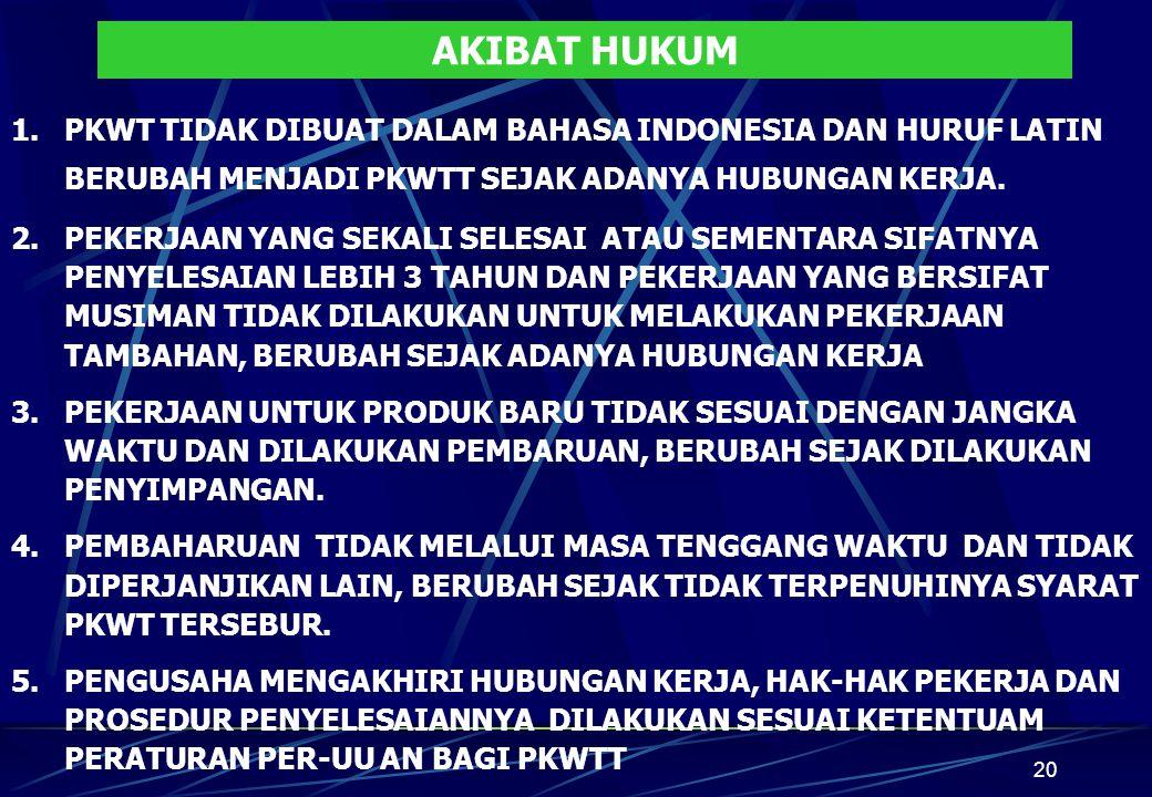 AKIBAT HUKUM PKWT TIDAK DIBUAT DALAM BAHASA INDONESIA DAN HURUF LATIN BERUBAH MENJADI PKWTT SEJAK ADANYA HUBUNGAN KERJA.