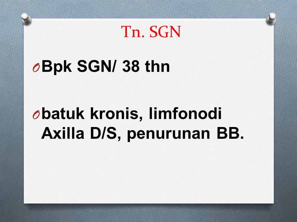 Tn. SGN Bpk SGN/ 38 thn batuk kronis, limfonodi Axilla D/S, penurunan BB.