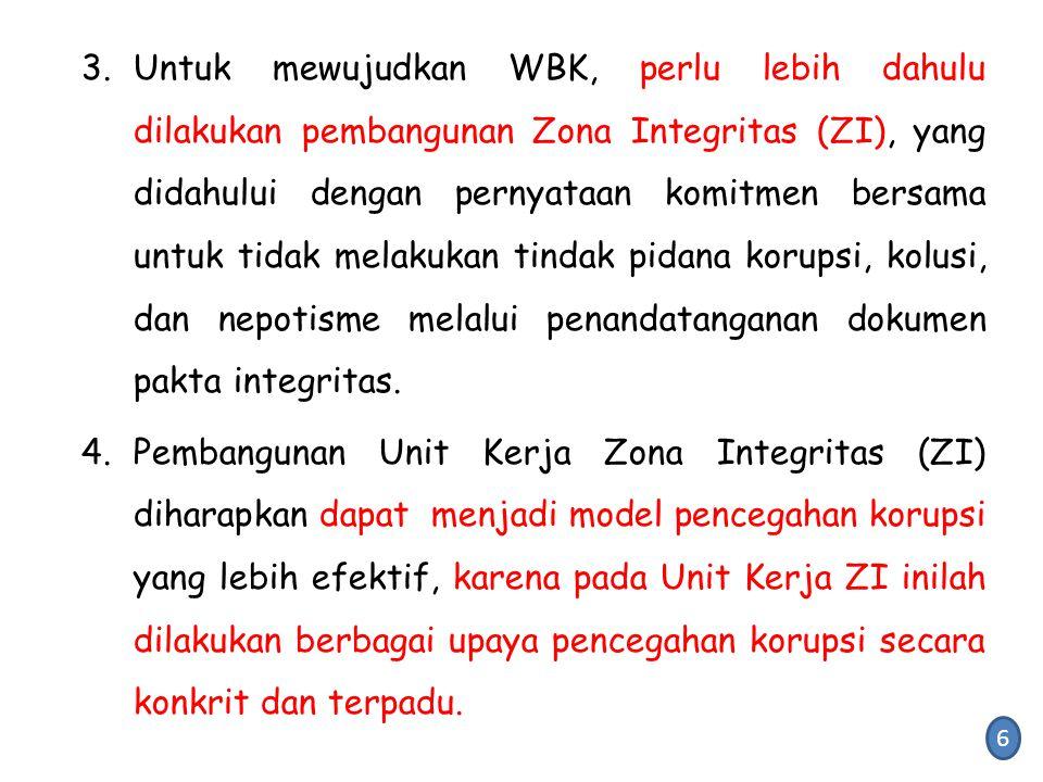 Untuk mewujudkan WBK, perlu lebih dahulu dilakukan pembangunan Zona Integritas (ZI), yang didahului dengan pernyataan komitmen bersama untuk tidak melakukan tindak pidana korupsi, kolusi, dan nepotisme melalui penandatanganan dokumen pakta integritas.