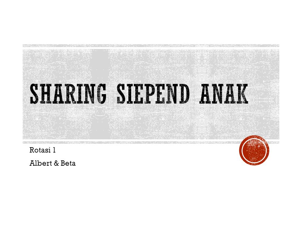 Sharing Siepend Anak Rotasi 1 Albert & Beta