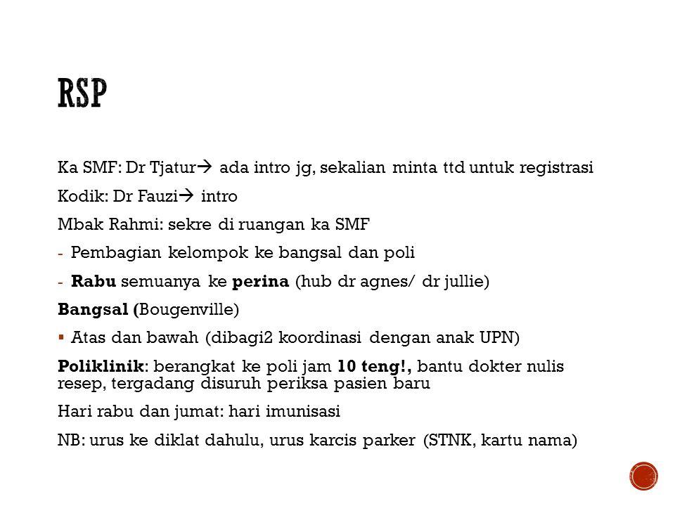 RSP Ka SMF: Dr Tjatur ada intro jg, sekalian minta ttd untuk registrasi. Kodik: Dr Fauzi intro. Mbak Rahmi: sekre di ruangan ka SMF.