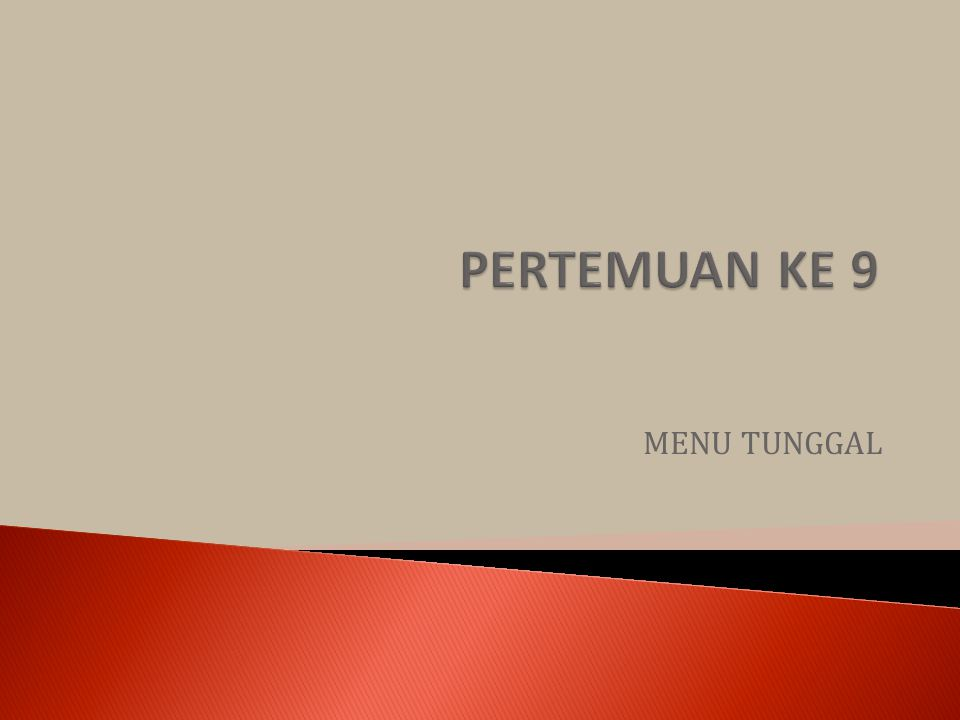 PERTEMUAN KE 9 MENU TUNGGAL