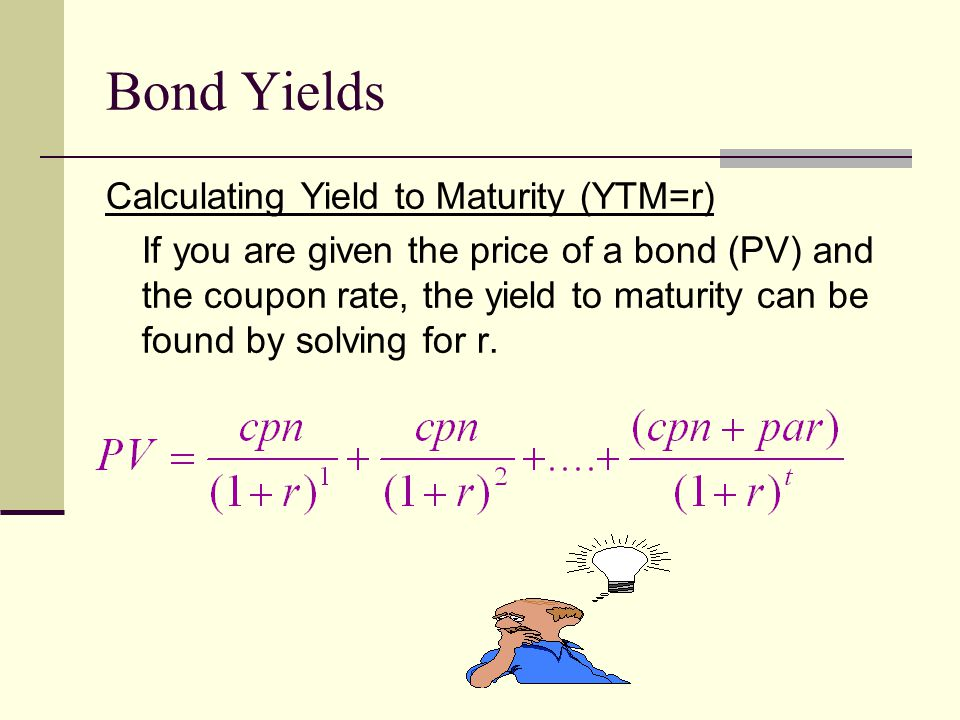 Bond Yields Calculating Yield to Maturity (YTM=r)