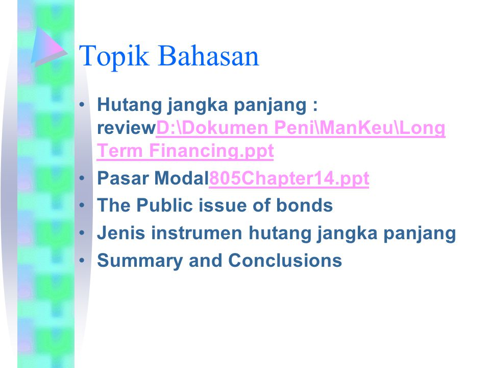 Topik Bahasan Hutang jangka panjang : reviewD:\Dokumen Peni\ManKeu\Long Term Financing.ppt. Pasar Modal805Chapter14.ppt.