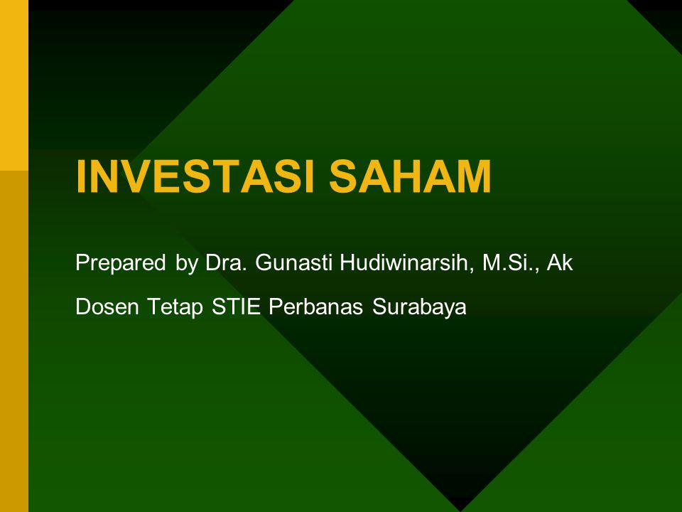 INVESTASI SAHAM Prepared by Dra. Gunasti Hudiwinarsih, M.Si., Ak