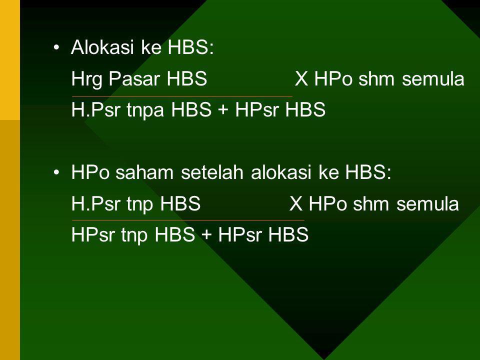 Alokasi ke HBS: Hrg Pasar HBS X HPo shm semula. H.Psr tnpa HBS + HPsr HBS. HPo saham setelah alokasi ke HBS: