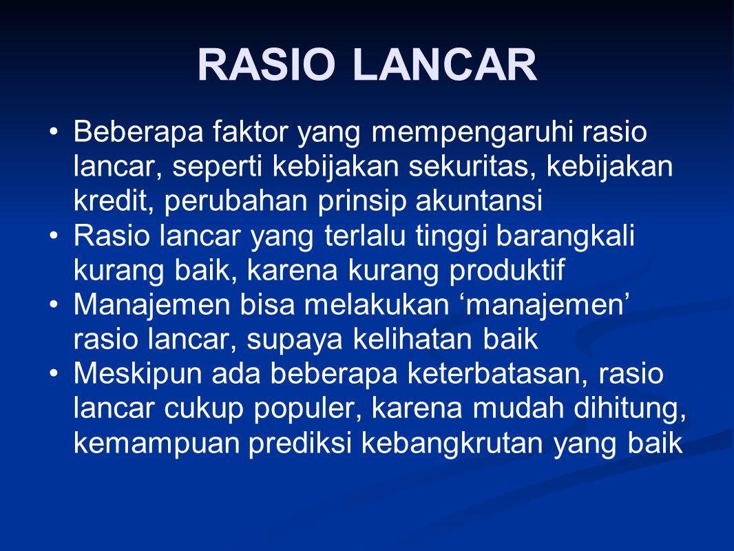 RASIO LANCAR Beberapa faktor yang mempengaruhi rasio lancar, seperti kebijakan sekuritas, kebijakan kredit, perubahan prinsip akuntansi.
