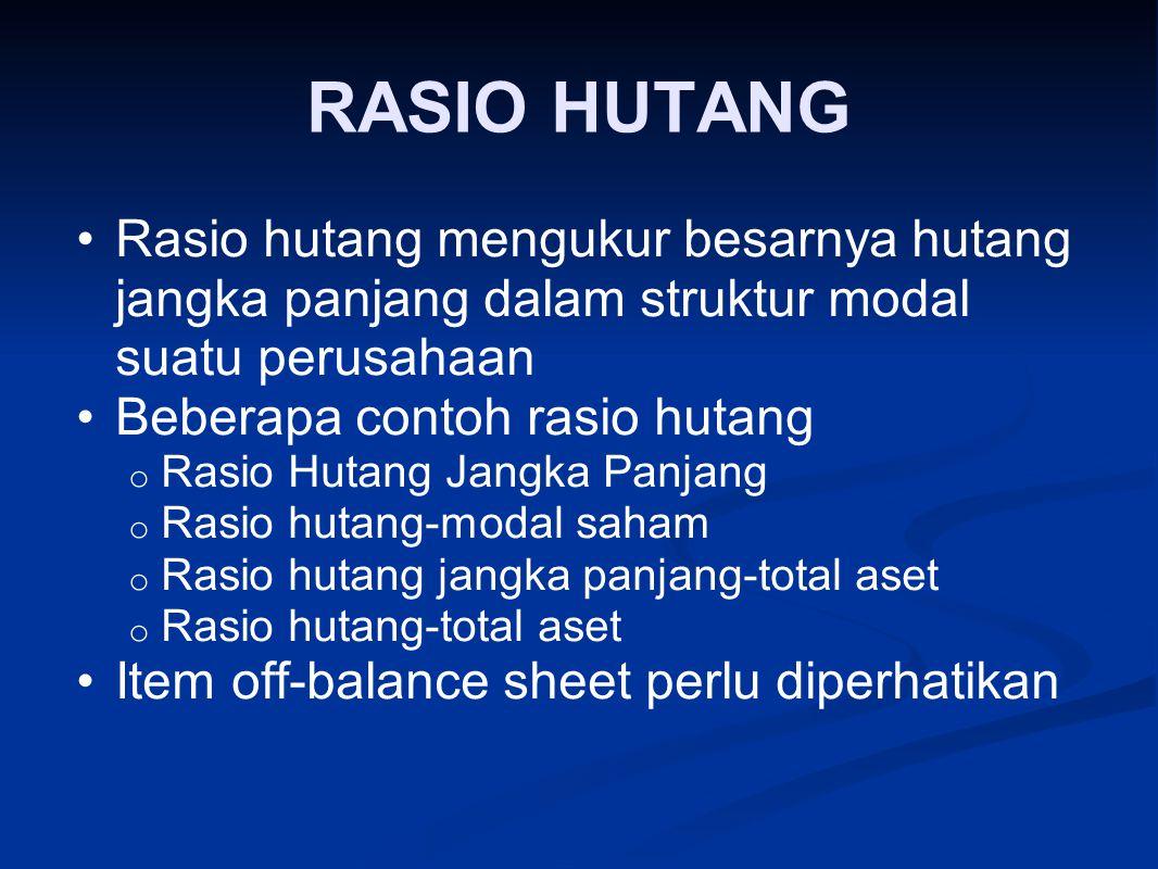 RASIO HUTANG Rasio hutang mengukur besarnya hutang jangka panjang dalam struktur modal suatu perusahaan.