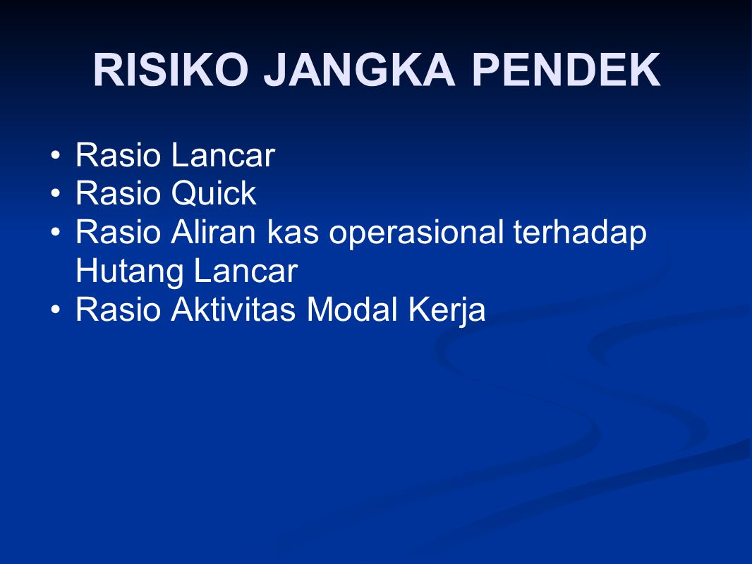 RISIKO JANGKA PENDEK Rasio Lancar Rasio Quick