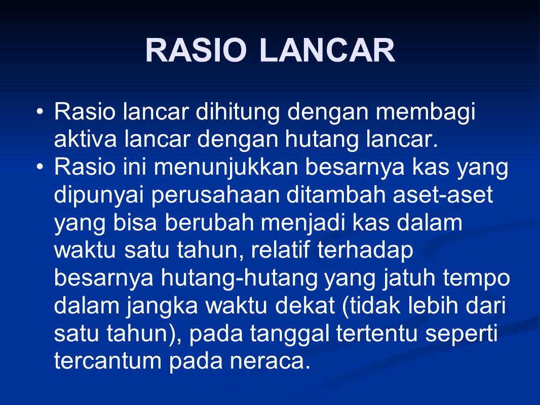RASIO LANCAR Rasio lancar dihitung dengan membagi aktiva lancar dengan hutang lancar.