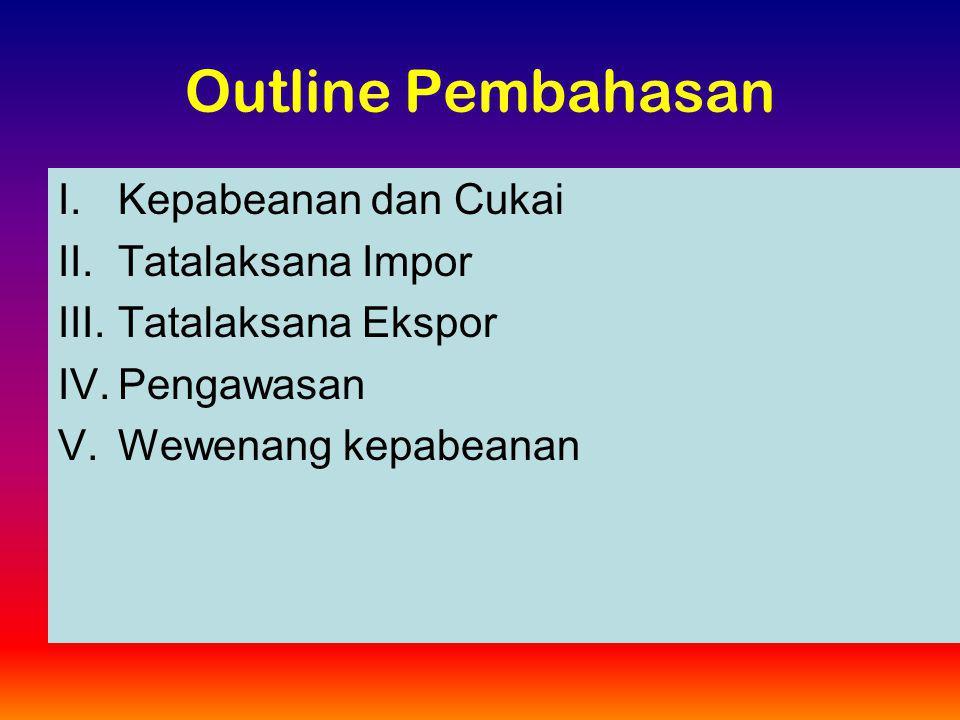 Outline Pembahasan Kepabeanan dan Cukai Tatalaksana Impor