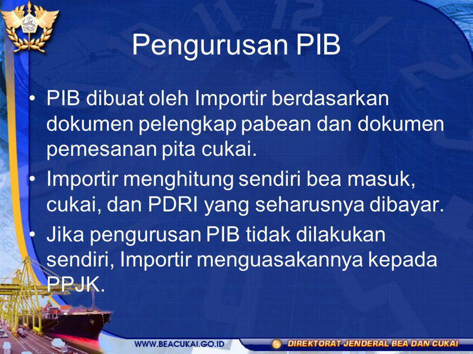 Pengurusan PIB PIB dibuat oleh Importir berdasarkan dokumen pelengkap pabean dan dokumen pemesanan pita cukai.