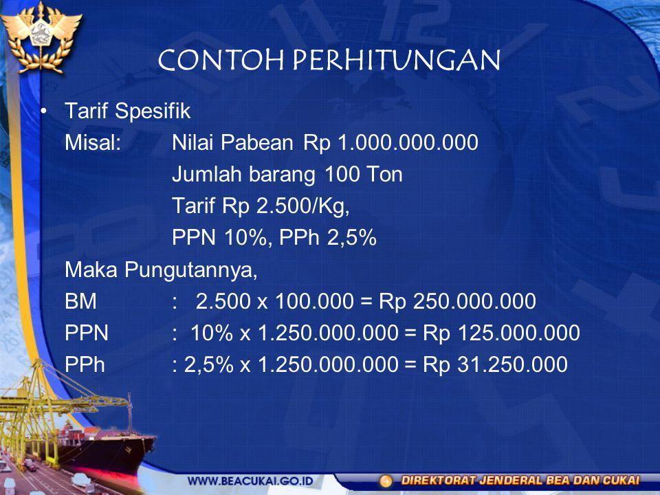 CONTOH PERHITUNGAN Tarif Spesifik Misal: Nilai Pabean Rp 1.000.000.000