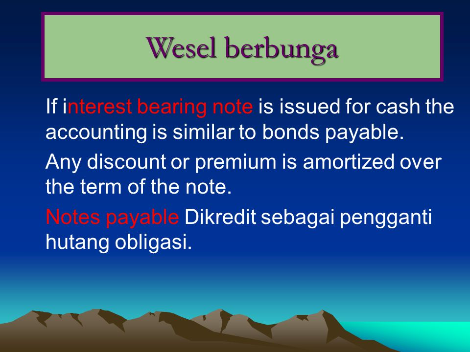 Wesel berbunga If interest bearing note is issued for cash the accounting is similar to bonds payable.