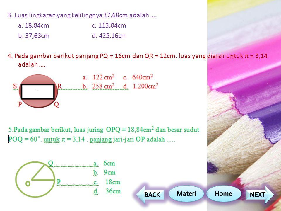 3. Luas lingkaran yang kelilingnya 37,68cm adalah …. a. 18,84cm c