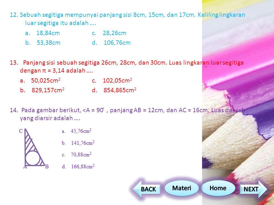 12. Sebuah segitiga mempunyai panjang sisi 8cm, 15cm, dan 17cm