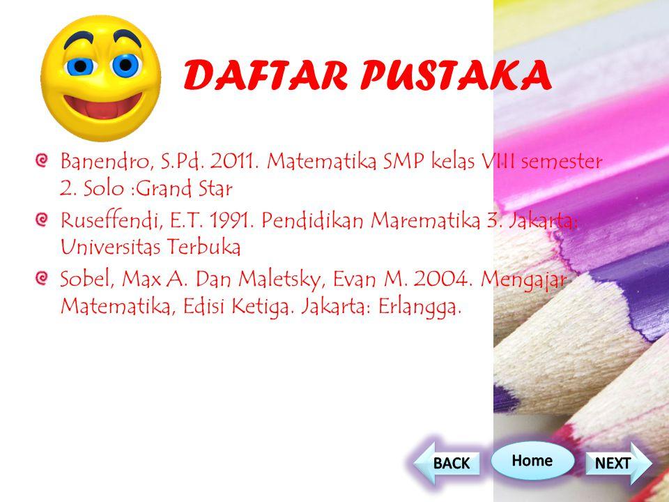 DAFTAR PUSTAKA Banendro, S.Pd. 2011. Matematika SMP kelas VIII semester 2. Solo :Grand Star.