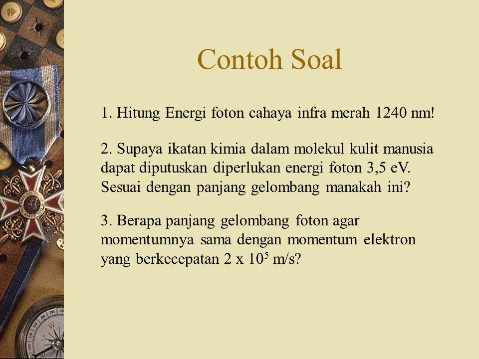 Contoh Soal 1. Hitung Energi foton cahaya infra merah 1240 nm!