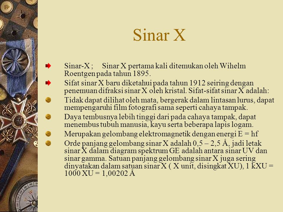 Sinar X Sinar-X ; Sinar X pertama kali ditemukan oleh Wihelm Roentgen pada tahun 1895.