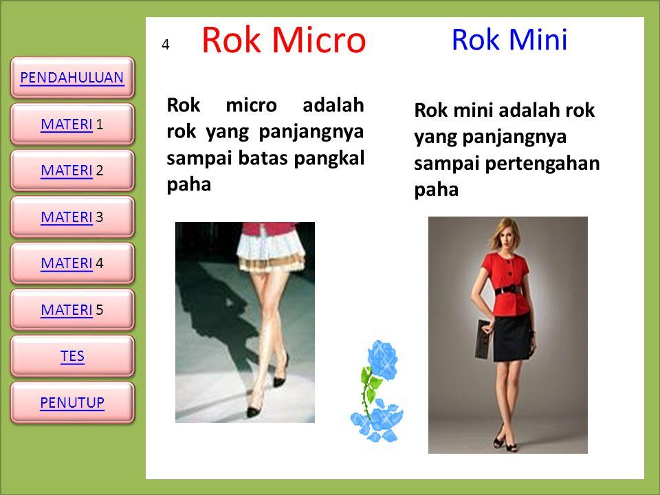 Rok Mini Rok Micro. 4. Rok micro adalah rok yang panjangnya sampai batas pangkal paha.