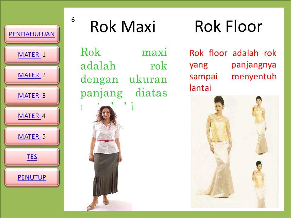 6 Rok Floor. Rok Maxi. Rok maxi adalah rok dengan ukuran panjang diatas mata kaki.