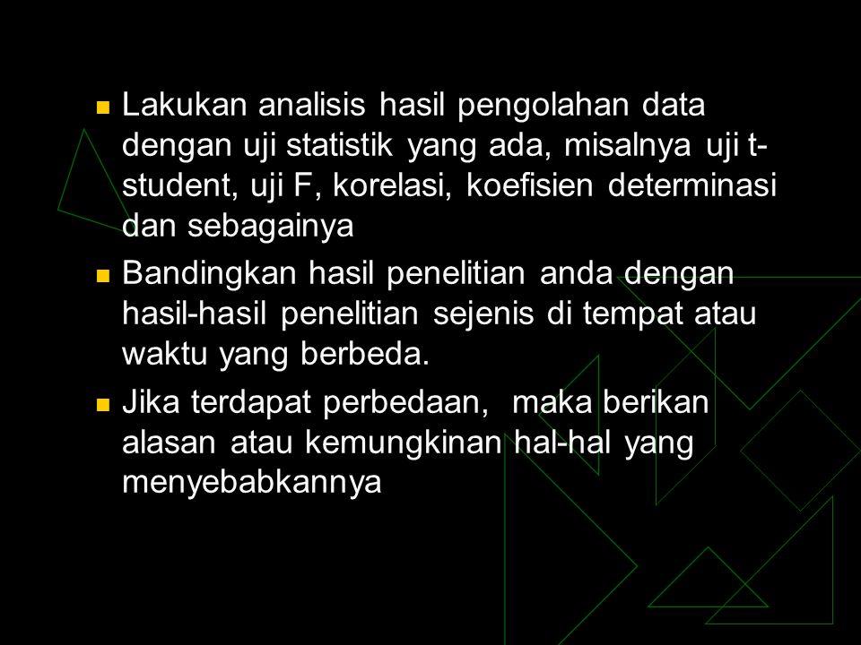Lakukan analisis hasil pengolahan data dengan uji statistik yang ada, misalnya uji t-student, uji F, korelasi, koefisien determinasi dan sebagainya