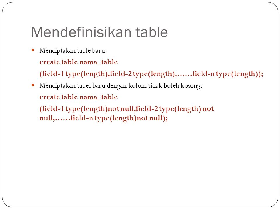 Mendefinisikan table Menciptakan table baru: create table nama_table