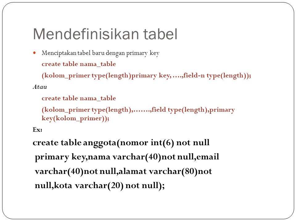Mendefinisikan tabel create table anggota(nomor int(6) not null