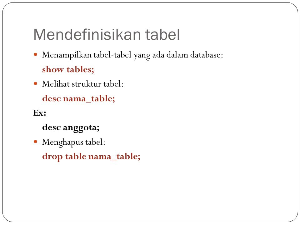 Mendefinisikan tabel Menampilkan tabel-tabel yang ada dalam database: