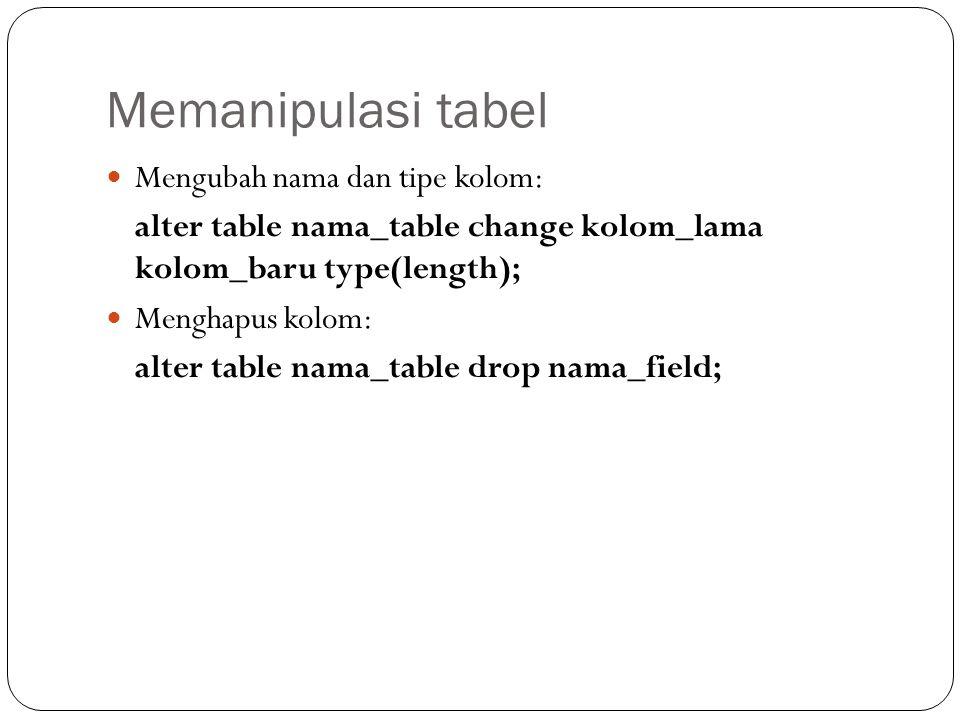 Memanipulasi tabel Mengubah nama dan tipe kolom: