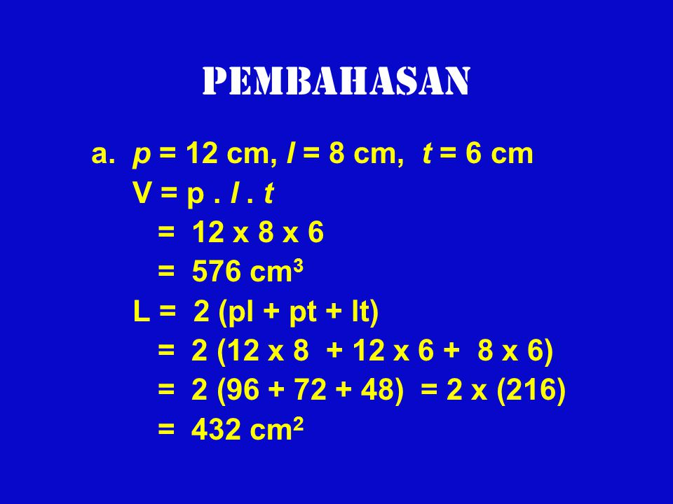 Pembahasan a. p = 12 cm, l = 8 cm, t = 6 cm V = p . l . t = 12 x 8 x 6