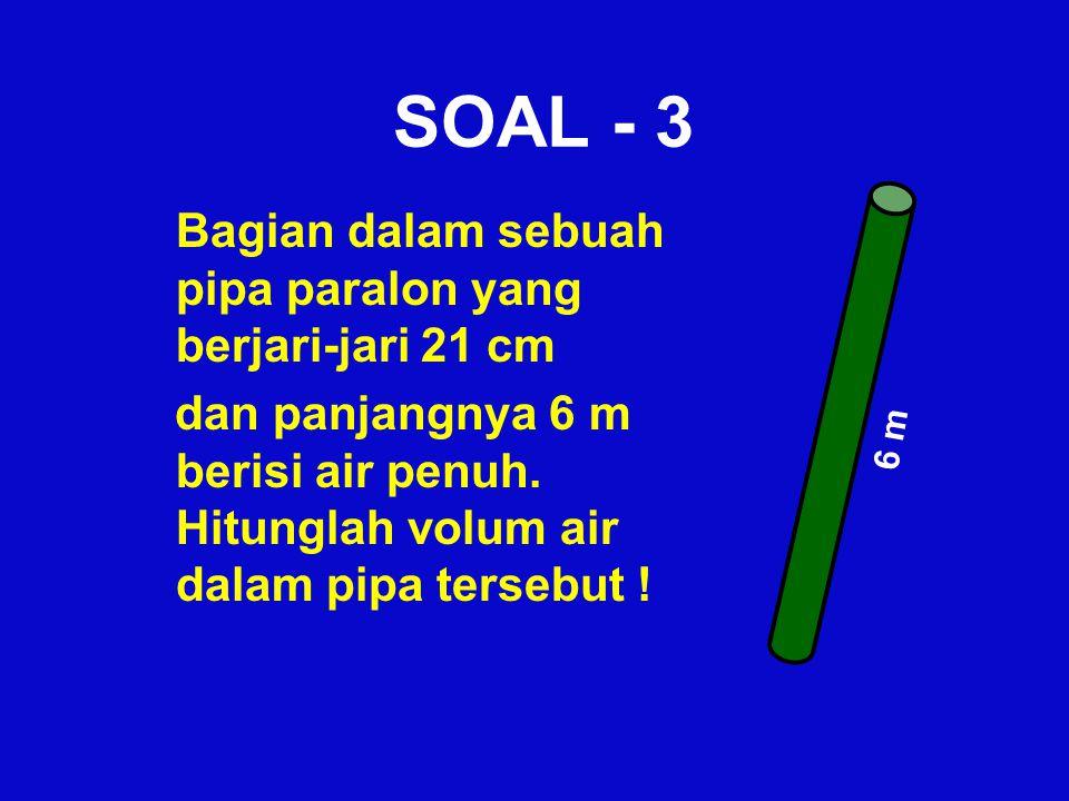 SOAL - 3 Bagian dalam sebuah pipa paralon yang berjari-jari 21 cm