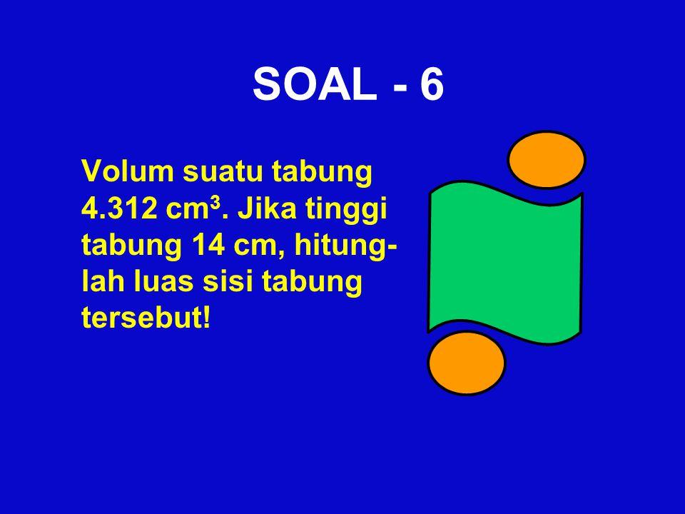 SOAL - 6 Volum suatu tabung 4.312 cm3.