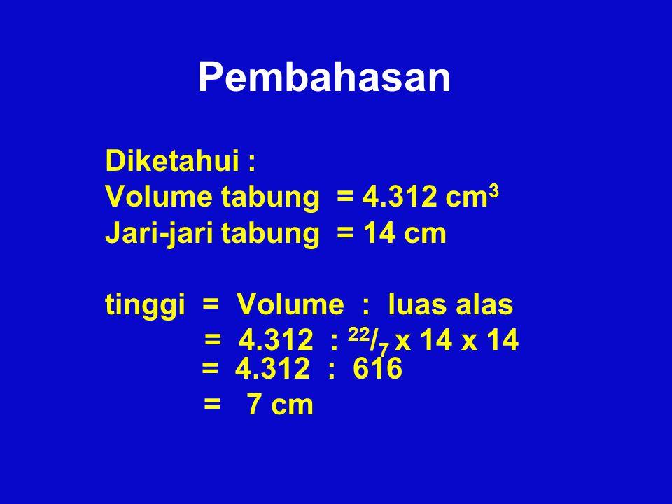 Pembahasan Diketahui : Volume tabung = 4.312 cm3
