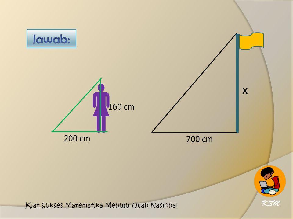 Jawab: 700 cm x  160 cm 200 cm KSM Kiat Sukses Matematika Menuju Ujian Nasional