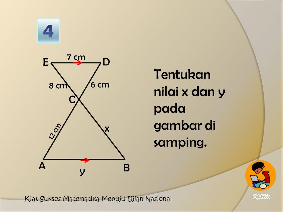 4 Tentukan nilai x dan y pada gambar di samping. E D C x A B y 7 cm