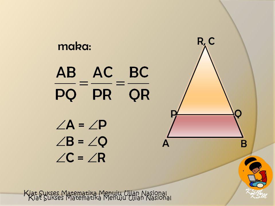 A = P B = Q C = R maka: R, C P Q A B KSM KSM