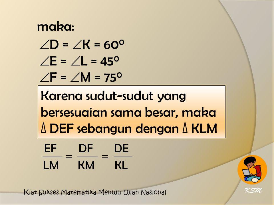maka: D = K = 600 E = L = 450 F = M = 750
