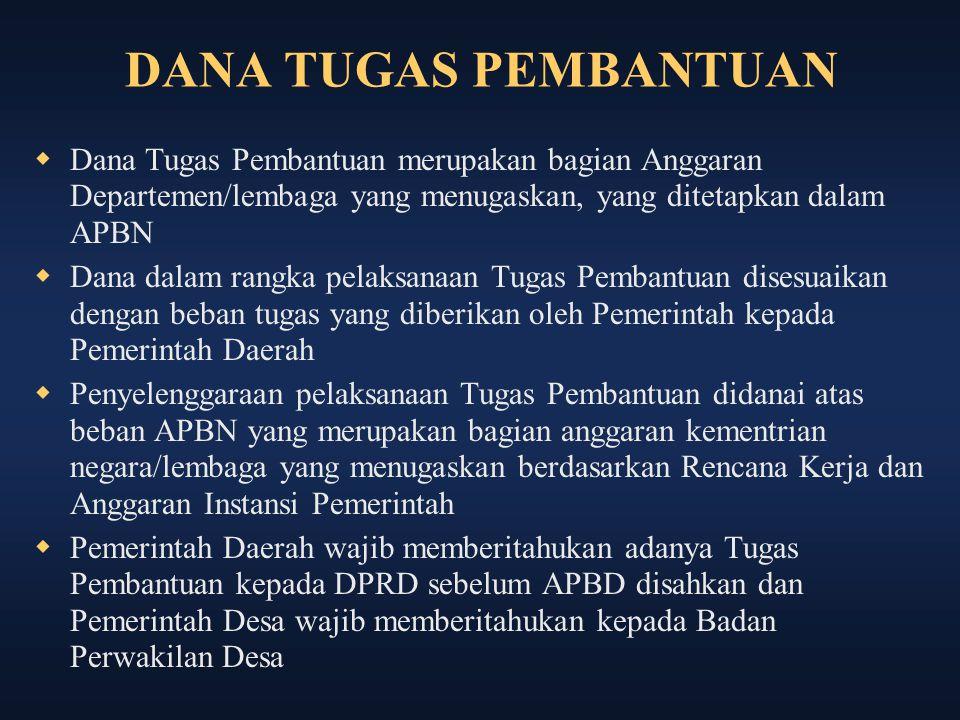 DANA TUGAS PEMBANTUAN Dana Tugas Pembantuan merupakan bagian Anggaran Departemen/lembaga yang menugaskan, yang ditetapkan dalam APBN.