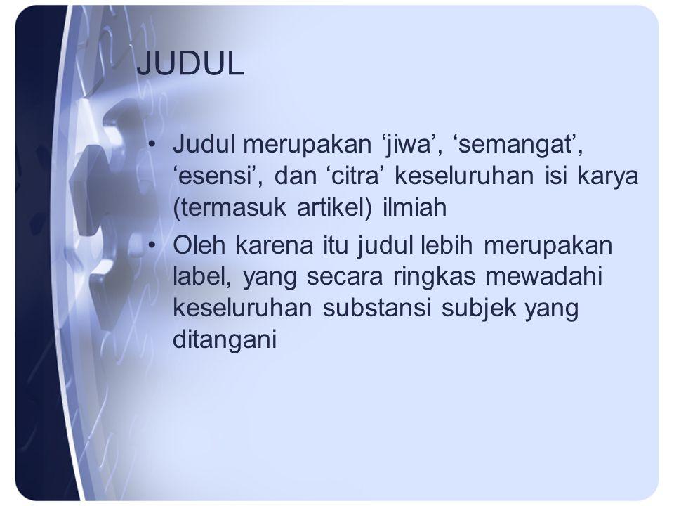 JUDUL Judul merupakan 'jiwa', 'semangat', 'esensi', dan 'citra' keseluruhan isi karya (termasuk artikel) ilmiah.