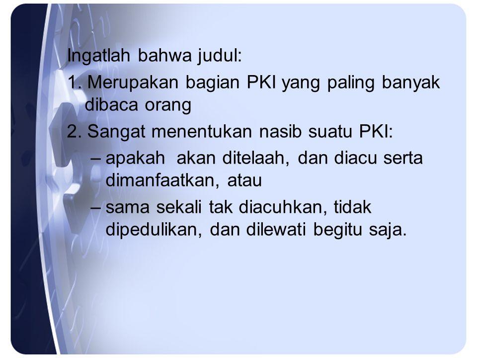 Ingatlah bahwa judul: 1. Merupakan bagian PKI yang paling banyak dibaca orang. 2. Sangat menentukan nasib suatu PKI: