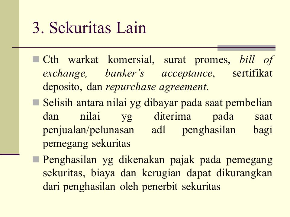 3. Sekuritas Lain Cth warkat komersial, surat promes, bill of exchange, banker's acceptance, sertifikat deposito, dan repurchase agreement.
