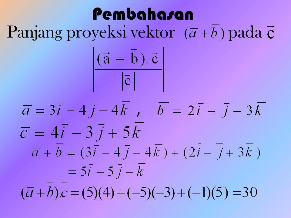Pembahasan Panjang proyeksi vektor pada ,